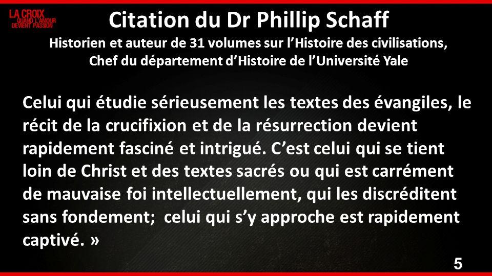 5 Citation du Dr Phillip Schaff Historien et auteur de 31 volumes sur lHistoire des civilisations, Chef du département dHistoire de lUniversité Yale C