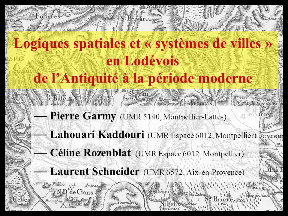 Logiques spatiales et « systèmes de villes » en Lodévois de lAntiquité à la période moderne Pierre Garmy (UMR 5140, Montpellier-Lattes) Lahouari Kaddouri (UMR Espace 6012, Montpellier) Céline Rozenblat (UMR Espace 6012, Montpellier) Laurent Schneider (UMR 6572, Aix-en-Provence)