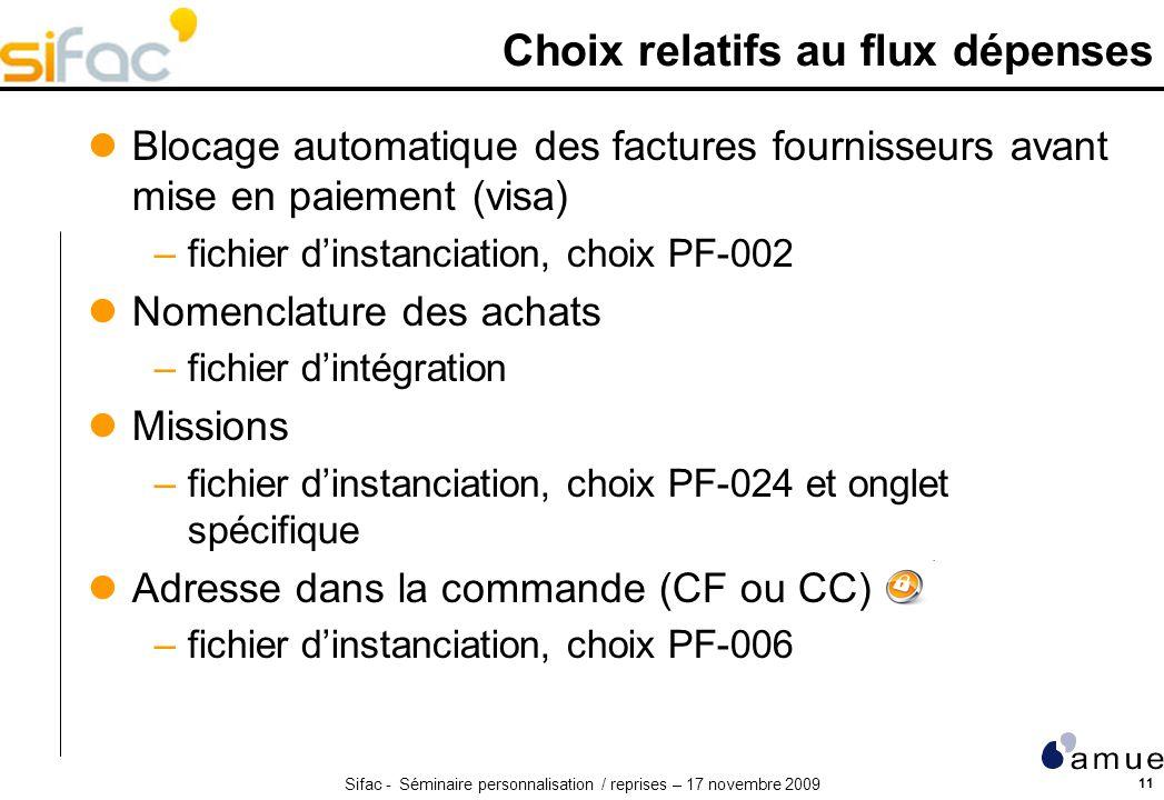 Sifac - Séminaire personnalisation / reprises – 17 novembre 2009 11 Choix relatifs au flux dépenses Blocage automatique des factures fournisseurs avan