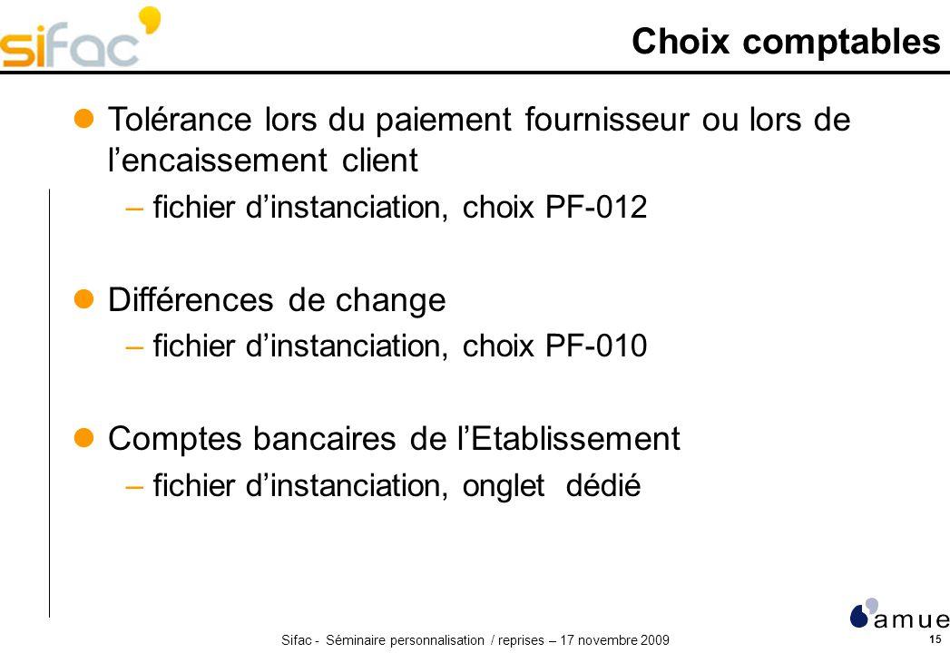 Sifac - Séminaire personnalisation / reprises – 17 novembre 2009 15 Choix comptables Tolérance lors du paiement fournisseur ou lors de lencaissement c