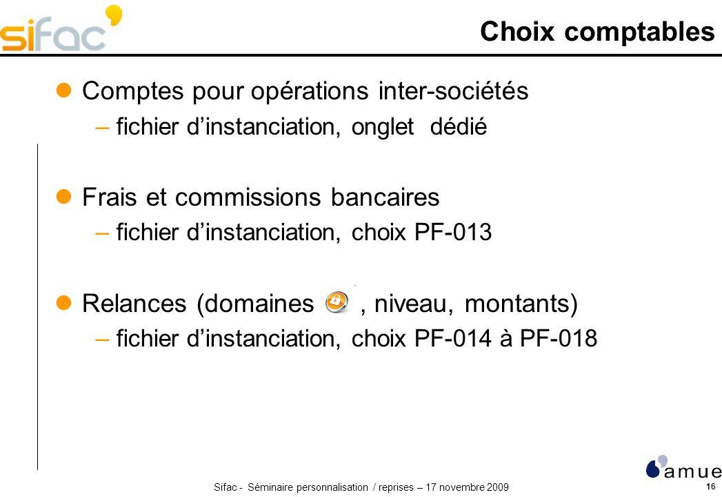 Sifac - Séminaire personnalisation / reprises – 17 novembre 2009 16 Choix comptables Comptes pour opérations inter-sociétés –fichier dinstanciation, o
