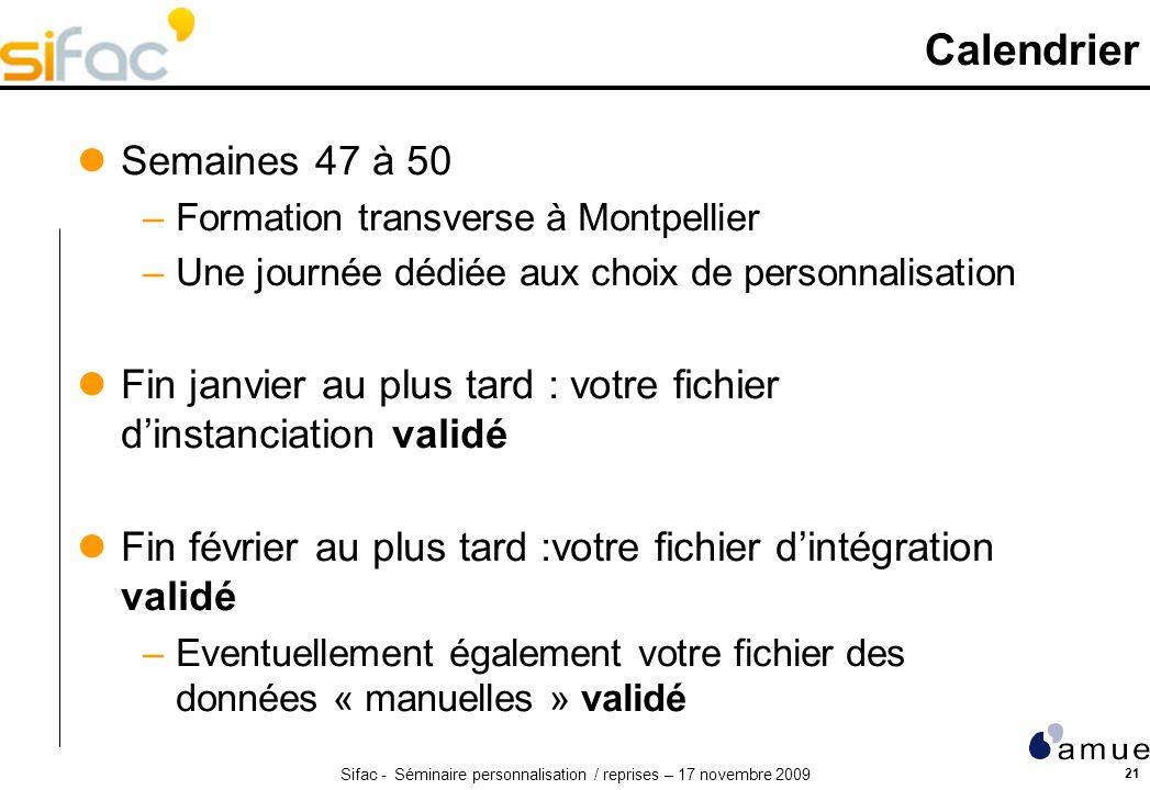 Sifac - Séminaire personnalisation / reprises – 17 novembre 2009 21 Calendrier Semaines 47 à 50 –Formation transverse à Montpellier –Une journée dédié
