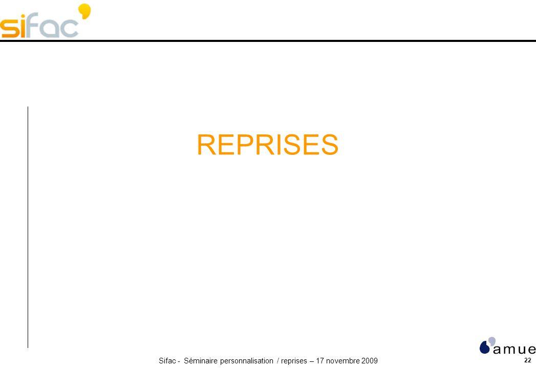 Sifac - Séminaire personnalisation / reprises – 17 novembre 2009 22 REPRISES