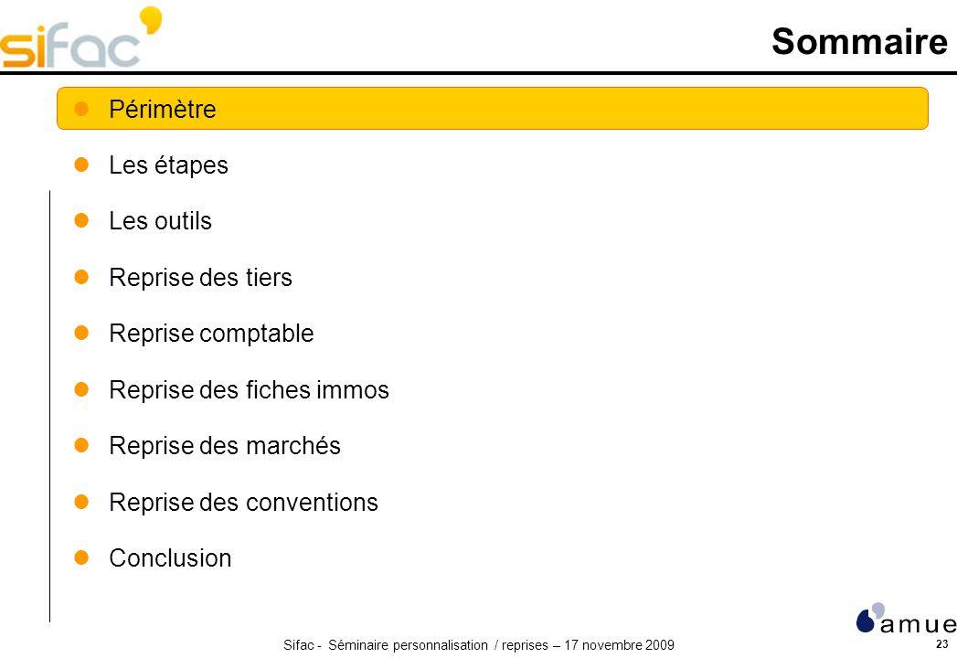 Sifac - Séminaire personnalisation / reprises – 17 novembre 2009 23 Sommaire Périmètre Les étapes Les outils Reprise des tiers Reprise comptable Repri