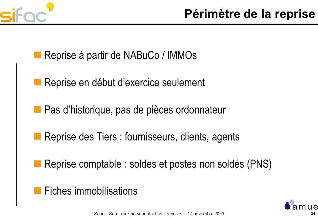 Sifac - Séminaire personnalisation / reprises – 17 novembre 2009 24 Périmètre de la reprise Reprise à partir de NABuCo / IMMOs Reprise en début dexerc