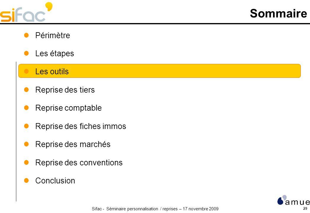 Sifac - Séminaire personnalisation / reprises – 17 novembre 2009 29 Sommaire Périmètre Les étapes Les outils Reprise des tiers Reprise comptable Repri