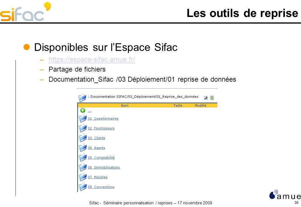 Sifac - Séminaire personnalisation / reprises – 17 novembre 2009 30 Les outils de reprise Disponibles sur lEspace Sifac –https://espace-sifac.amue.fr/