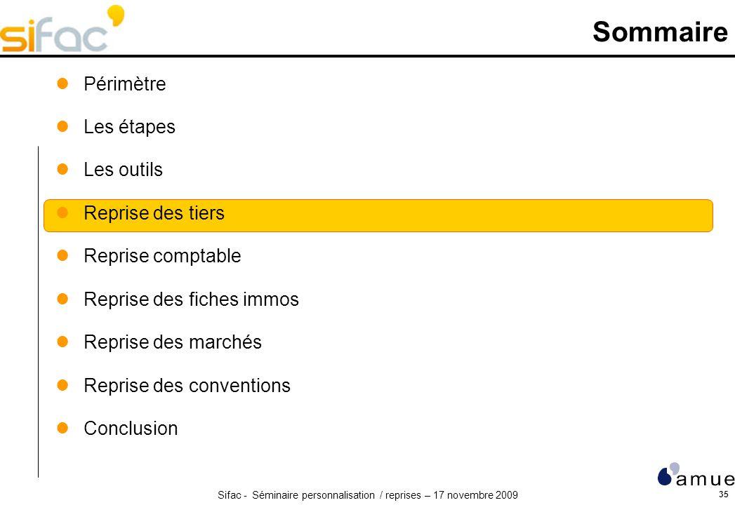 Sifac - Séminaire personnalisation / reprises – 17 novembre 2009 35 Sommaire Périmètre Les étapes Les outils Reprise des tiers Reprise comptable Repri