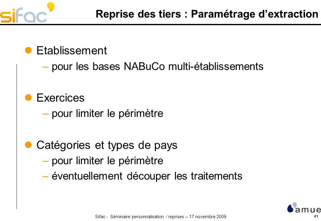 Sifac - Séminaire personnalisation / reprises – 17 novembre 2009 41 Reprise des tiers : Paramétrage dextraction Etablissement –pour les bases NABuCo m