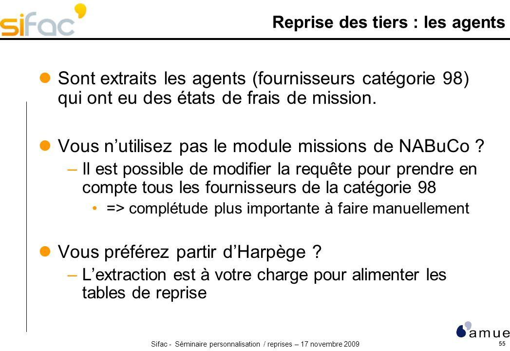 Sifac - Séminaire personnalisation / reprises – 17 novembre 2009 55 Reprise des tiers : les agents Sont extraits les agents (fournisseurs catégorie 98