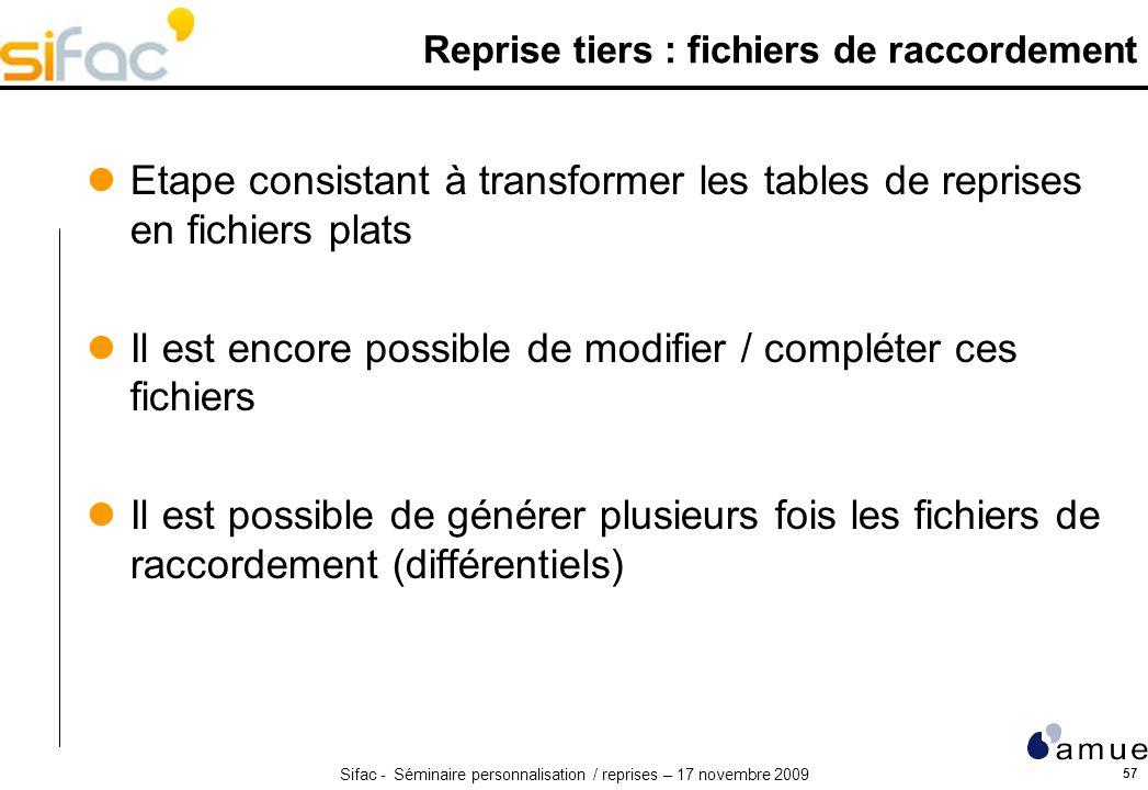 Sifac - Séminaire personnalisation / reprises – 17 novembre 2009 57 Reprise tiers : fichiers de raccordement Etape consistant à transformer les tables