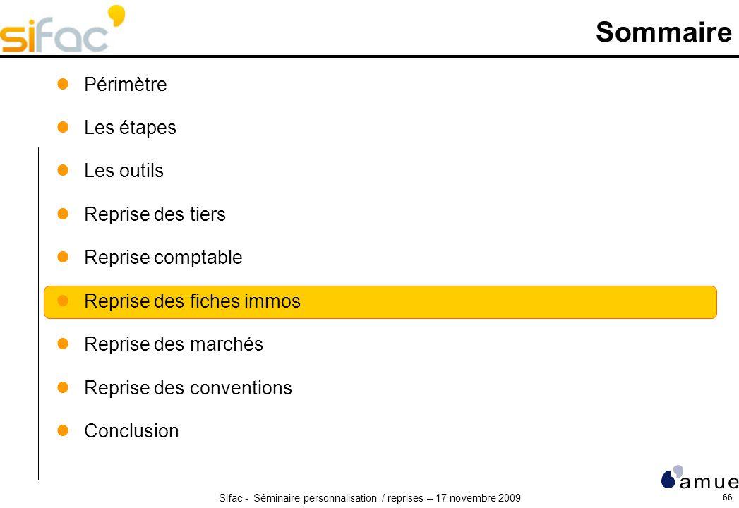 Sifac - Séminaire personnalisation / reprises – 17 novembre 2009 66 Sommaire Périmètre Les étapes Les outils Reprise des tiers Reprise comptable Repri