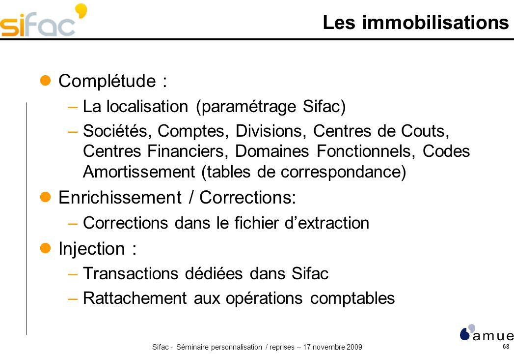 Sifac - Séminaire personnalisation / reprises – 17 novembre 2009 68 Les immobilisations Complétude : –La localisation (paramétrage Sifac) –Sociétés, C