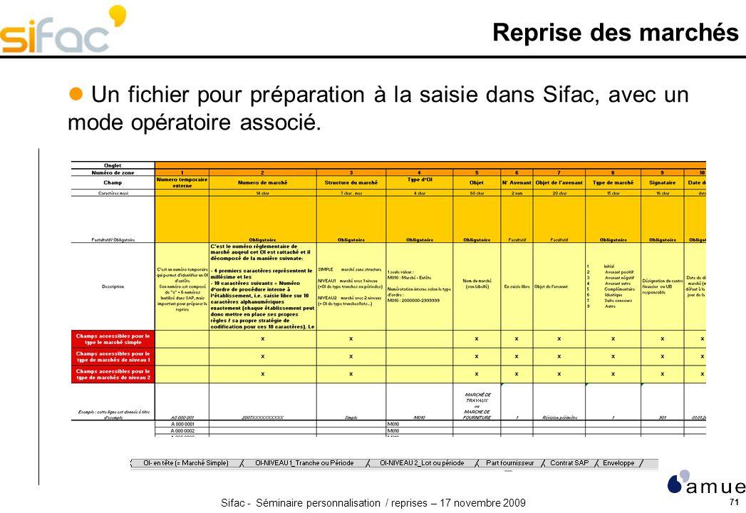 Sifac - Séminaire personnalisation / reprises – 17 novembre 2009 71 Reprise des marchés Un fichier pour préparation à la saisie dans Sifac, avec un mode opératoire associé.