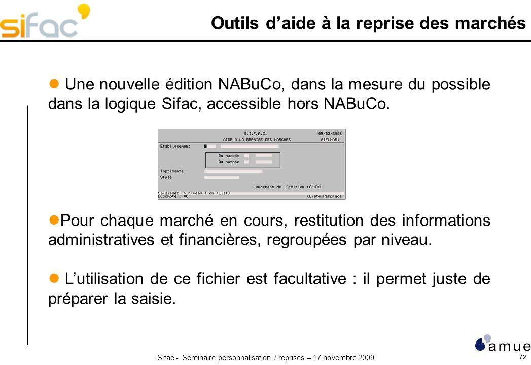 Sifac - Séminaire personnalisation / reprises – 17 novembre 2009 72 Outils daide à la reprise des marchés Une nouvelle édition NABuCo, dans la mesure du possible dans la logique Sifac, accessible hors NABuCo.