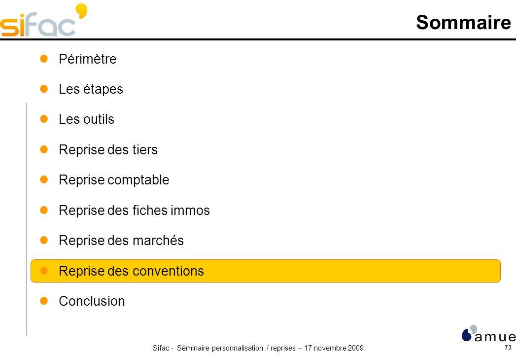 Sifac - Séminaire personnalisation / reprises – 17 novembre 2009 73 Sommaire Périmètre Les étapes Les outils Reprise des tiers Reprise comptable Repri