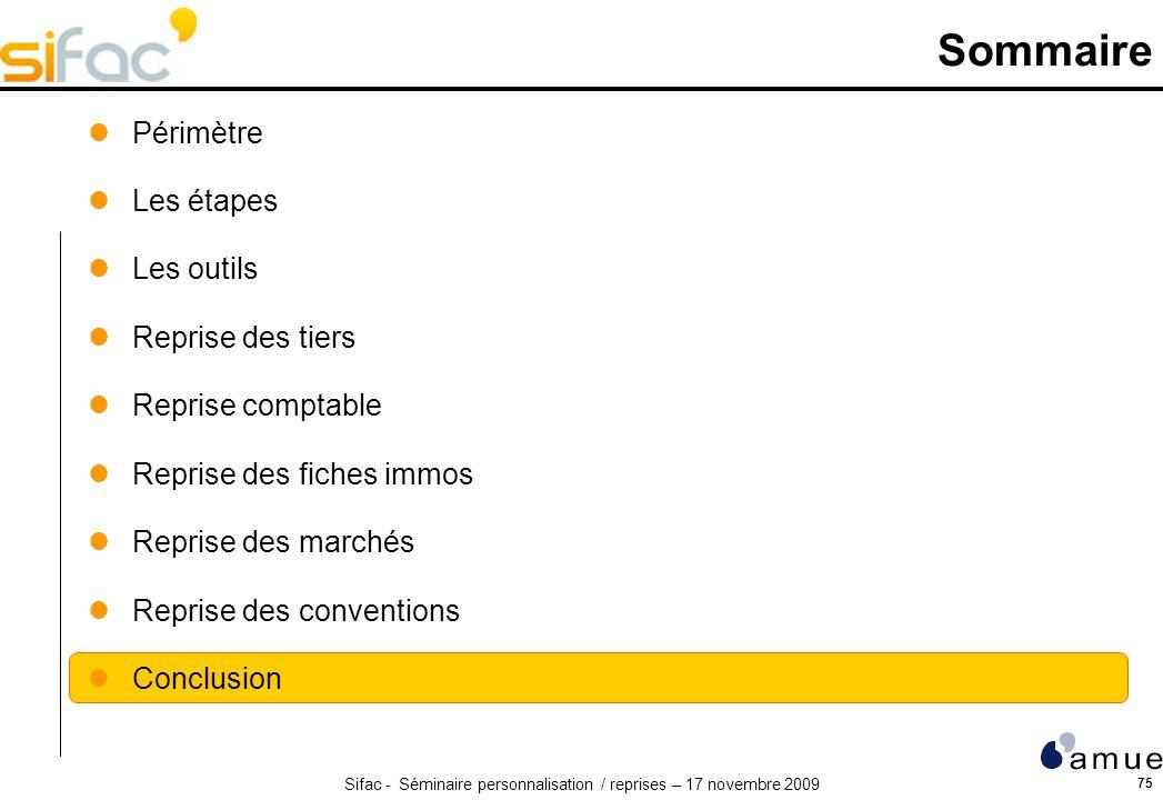 Sifac - Séminaire personnalisation / reprises – 17 novembre 2009 75 Sommaire Périmètre Les étapes Les outils Reprise des tiers Reprise comptable Repri