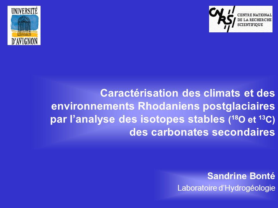 Caractérisation des climats et des environnements Rhodaniens postglaciaires par lanalyse des isotopes stables ( 18 O et 13 C) des carbonates secondair