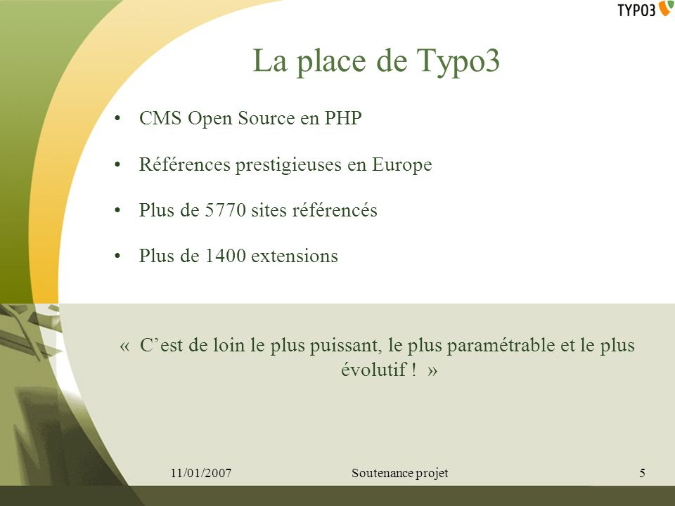 Apprentissage de Typo3 Déroulement du premier semestre Découverte de Typo3 A partir de TSref, TS by Example Création de mini-site de test 11/01/20076Soutenance projet