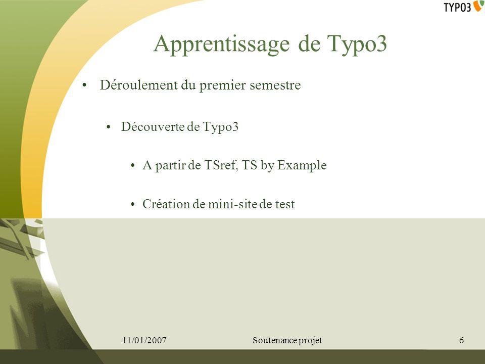 Apprentissage de Typo3 Déroulement du premier semestre Découverte de Typo3 A partir de TSref, TS by Example Création de mini-site de test 11/01/20076S