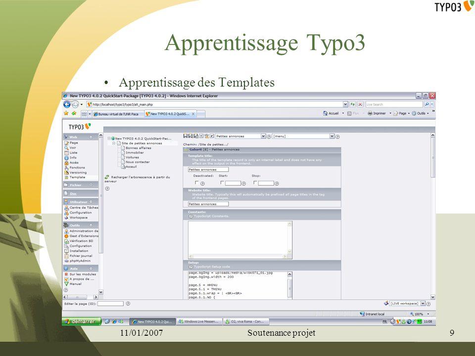 Apprentissage Typo3 Apprentissage des Templates 11/01/20079Soutenance projet