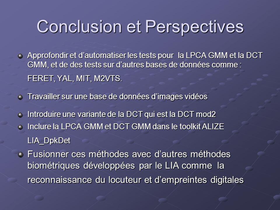 Conclusion et Perspectives Approfondir et dautomatiser les tests pour la LPCA GMM et la DCT GMM, et de des tests sur dautres bases de données comme :