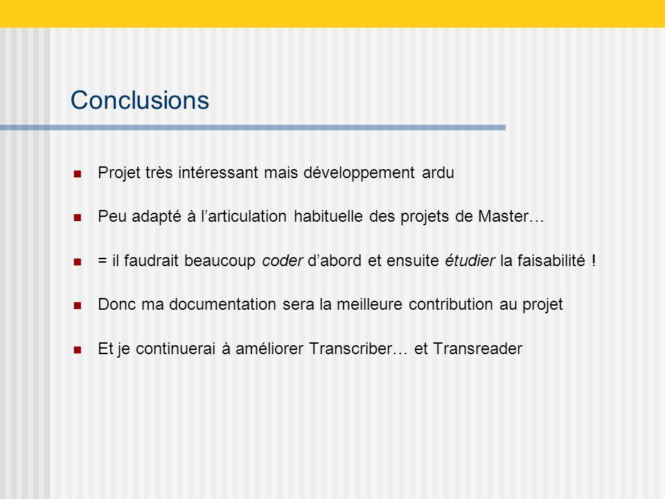 Conclusions Projet très intéressant mais développement ardu Peu adapté à larticulation habituelle des projets de Master… = il faudrait beaucoup coder dabord et ensuite étudier la faisabilité .