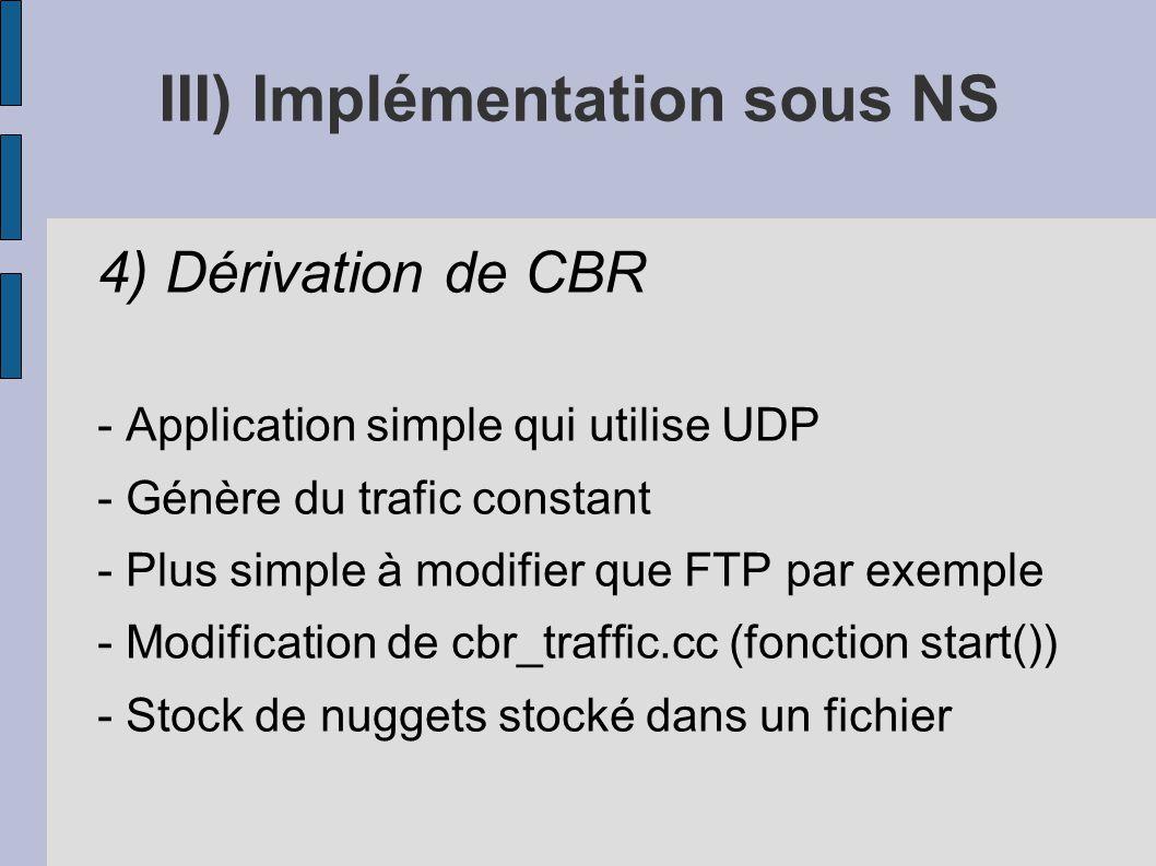 4) Dérivation de CBR - Application simple qui utilise UDP - Génère du trafic constant - Plus simple à modifier que FTP par exemple - Modification de c