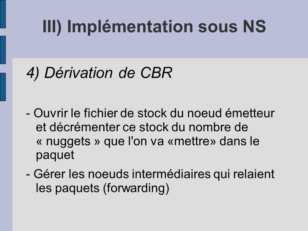 4) Dérivation de CBR - Ouvrir le fichier de stock du noeud émetteur et décrémenter ce stock du nombre de « nuggets » que l'on va «mettre» dans le paqu