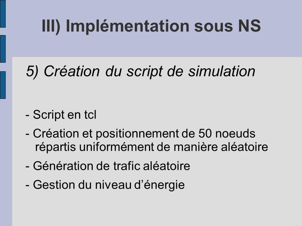 III) Implémentation sous NS 5) Création du script de simulation - Script en tcl - Création et positionnement de 50 noeuds répartis uniformément de man
