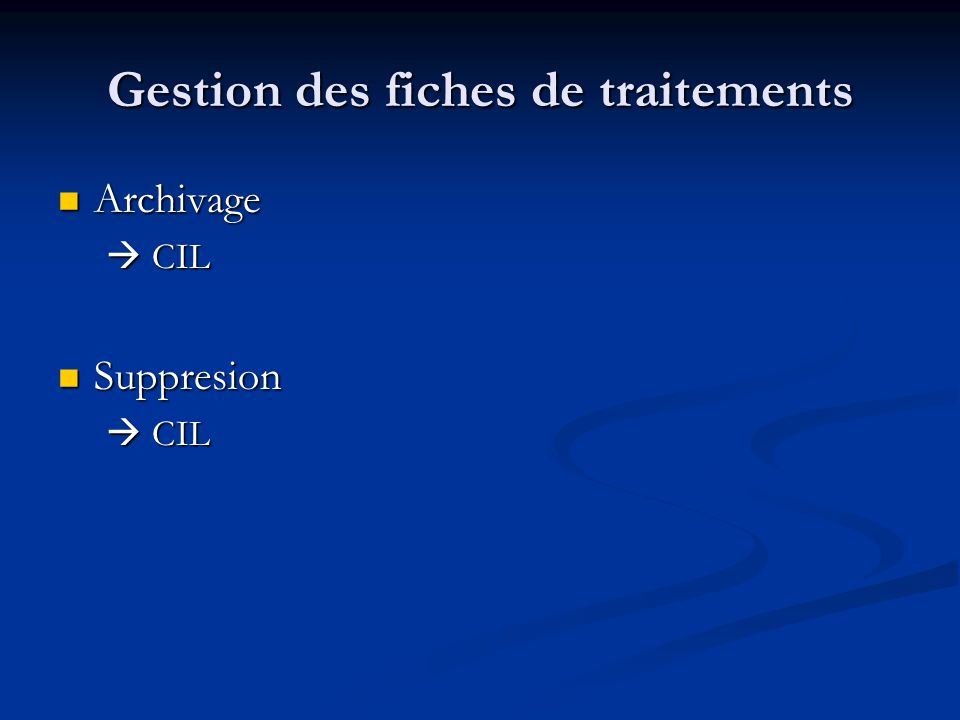 Gestion des fiches de traitements Archivage Archivage CIL CIL Suppresion Suppresion CIL CIL
