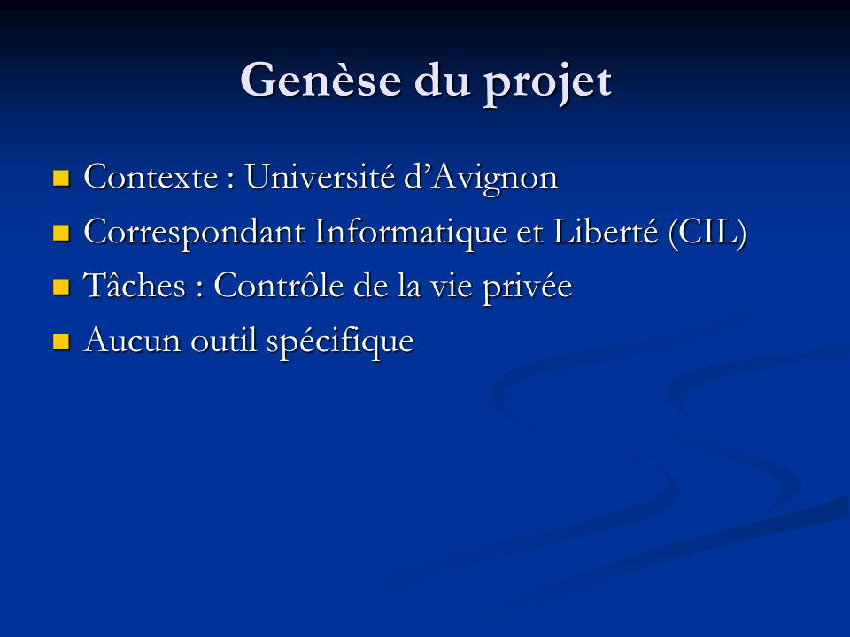 Contexte : Université dAvignon Contexte : Université dAvignon Correspondant Informatique et Liberté (CIL) Correspondant Informatique et Liberté (CIL) Tâches : Contrôle de la vie privée Tâches : Contrôle de la vie privée Aucun outil spécifique Aucun outil spécifique