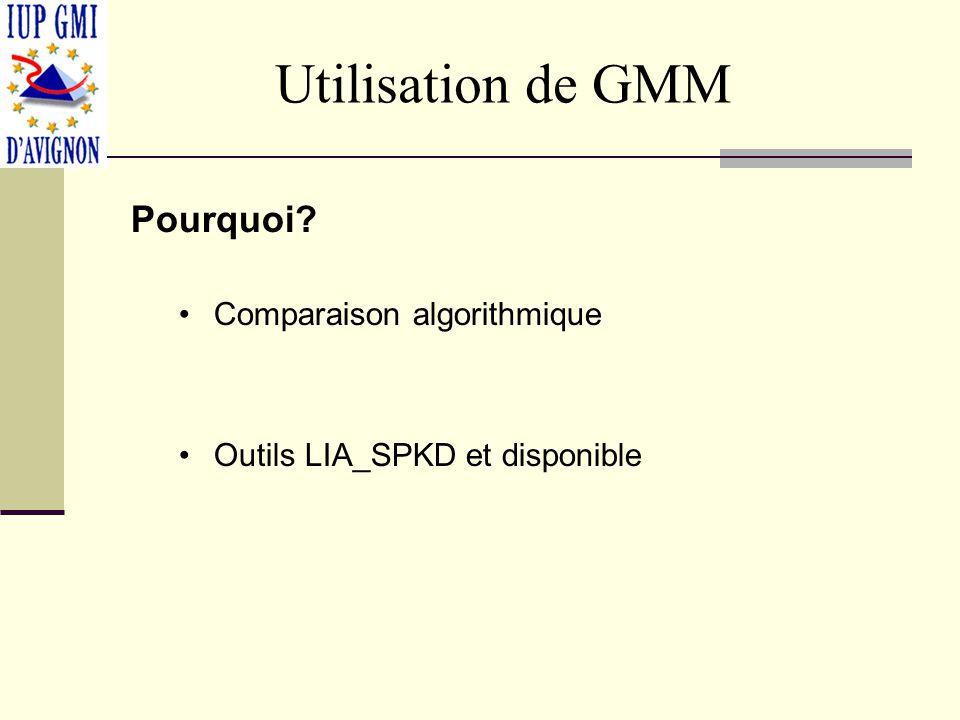 Utilisation de GMM Pourquoi? Comparaison algorithmique Outils LIA_SPKD et disponible