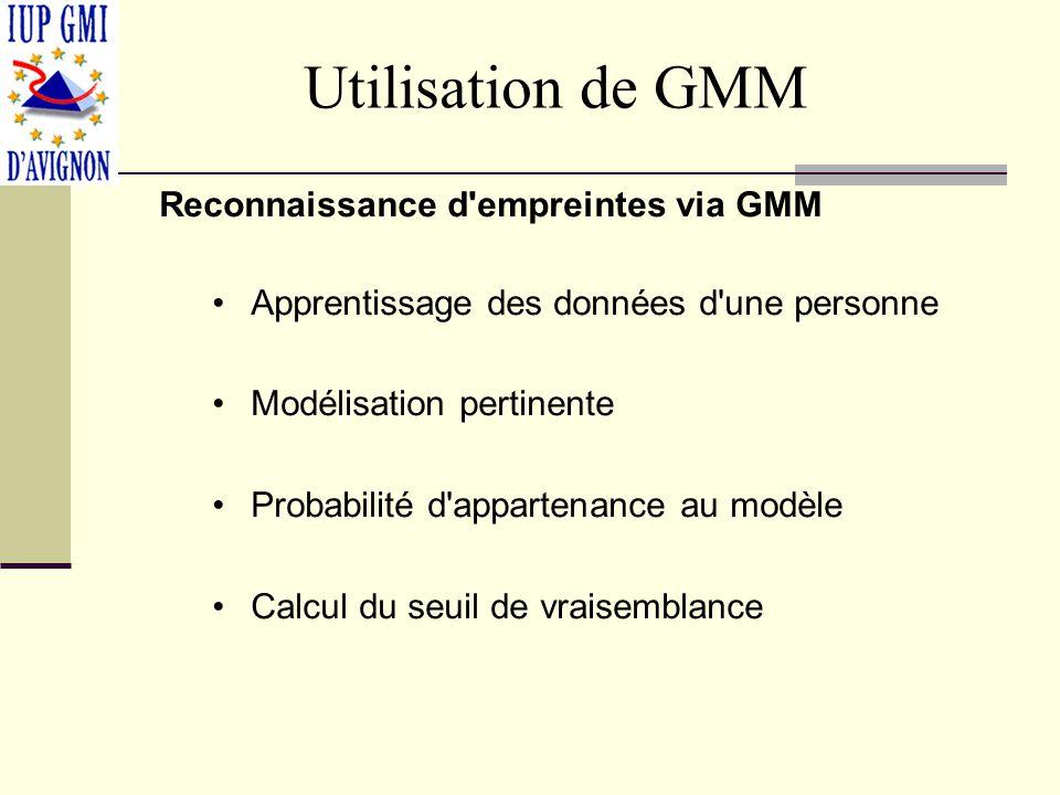 Utilisation de GMM Reconnaissance d empreintes via GMM Apprentissage des données d une personne Modélisation pertinente Probabilité d appartenance au modèle Calcul du seuil de vraisemblance