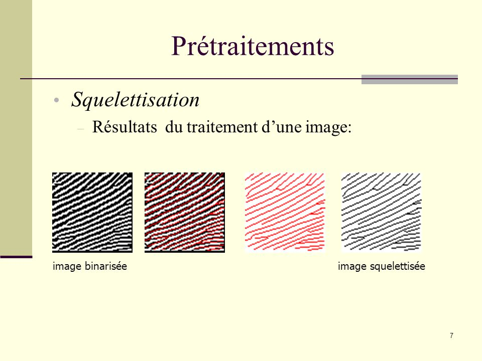 Prétraitements Squelettisation – Résultats du traitement dune image: 7 image binariséeimage squelettisée