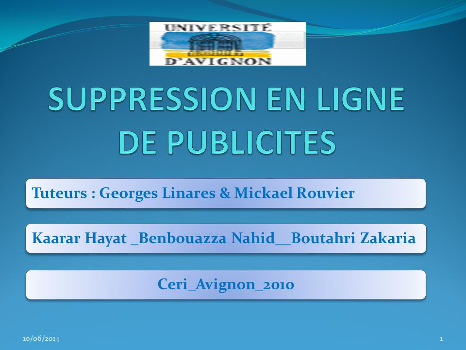 Tuteurs : Georges Linares & Mickael RouvierKaarar Hayat _Benbouazza Nahid__Boutahri ZakariaCeri_Avignon_2010 10/06/20141