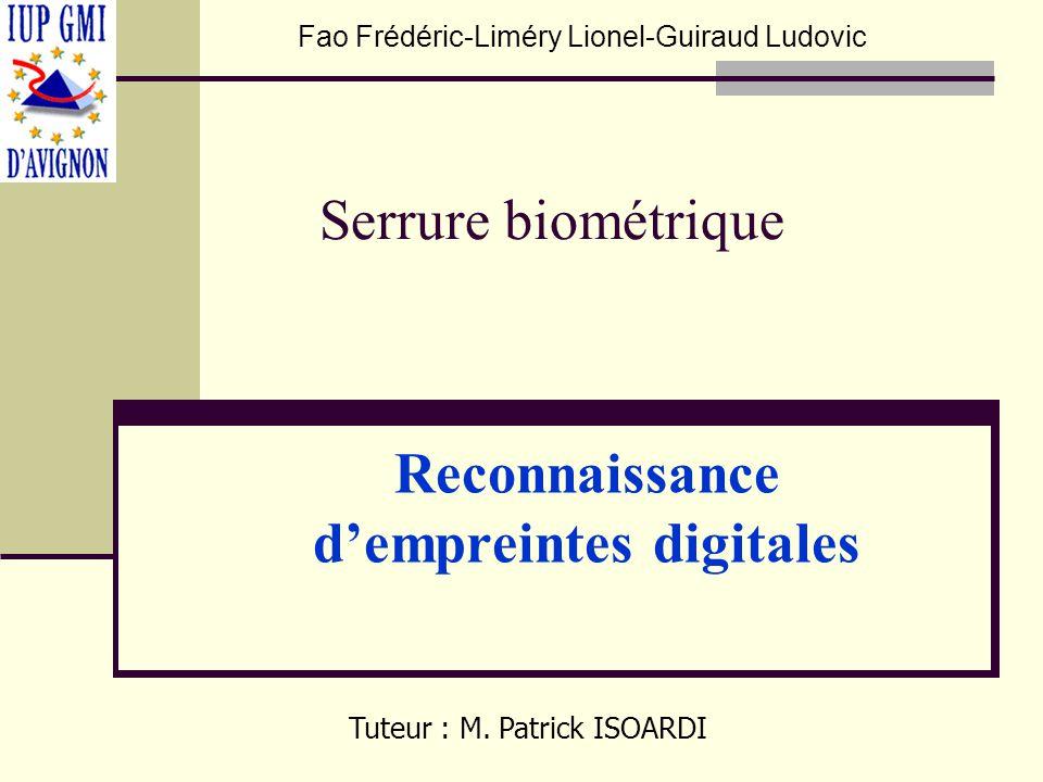 Reconnaissance dempreintes digitales Fao Frédéric-Liméry Lionel-Guiraud Ludovic Tuteur : M. Patrick ISOARDI Serrure biométrique