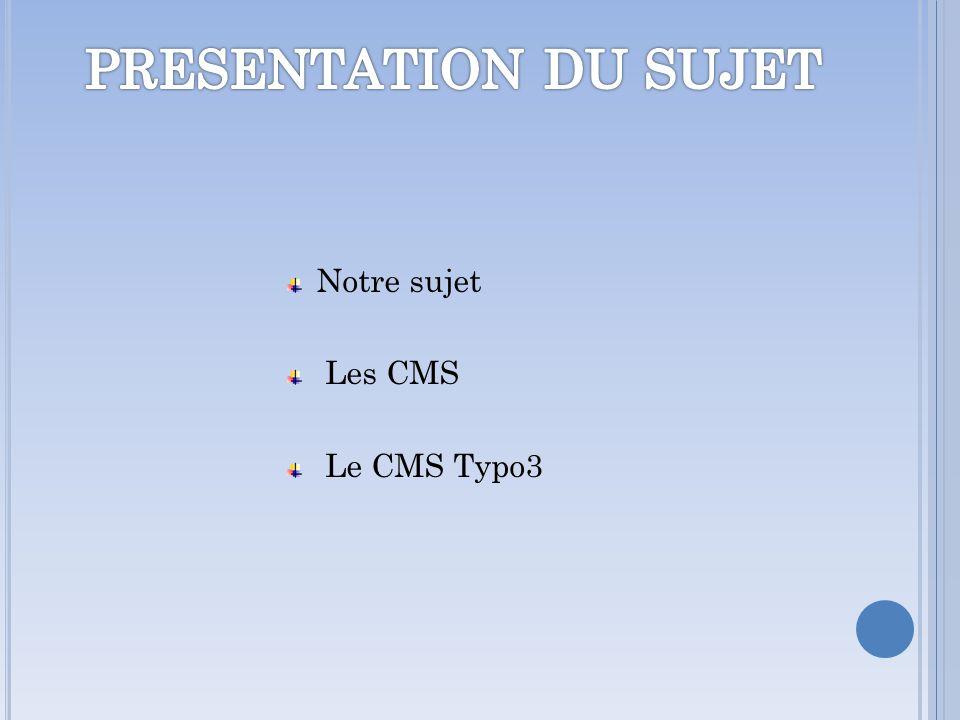Notre sujet Les CMS Le CMS Typo3