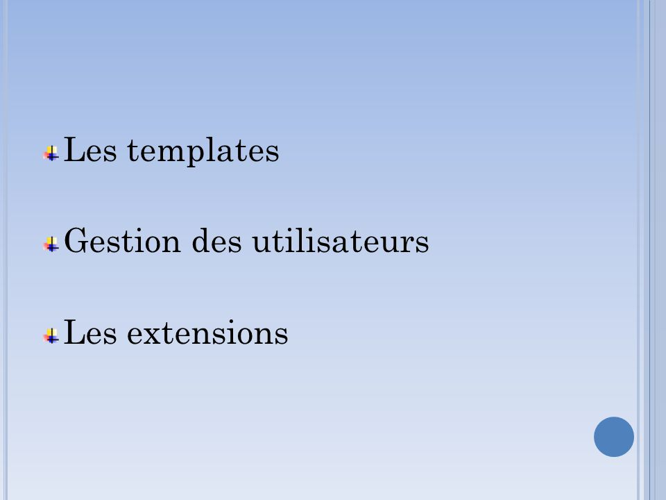 Les templates Gestion des utilisateurs Les extensions
