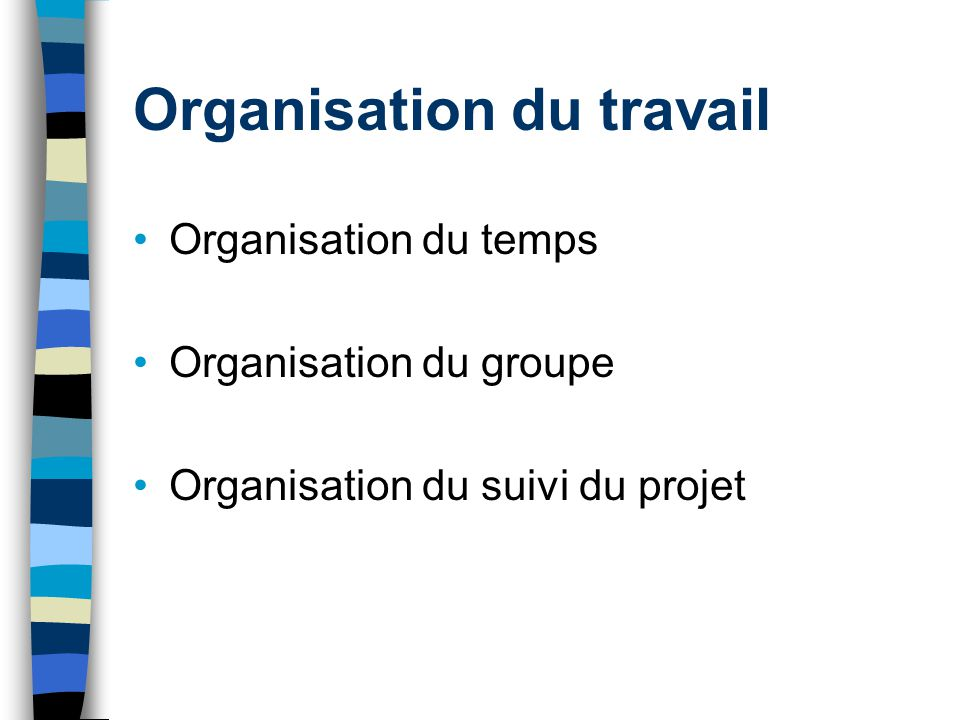 Organisation du travail Organisation du temps Organisation du groupe Organisation du suivi du projet