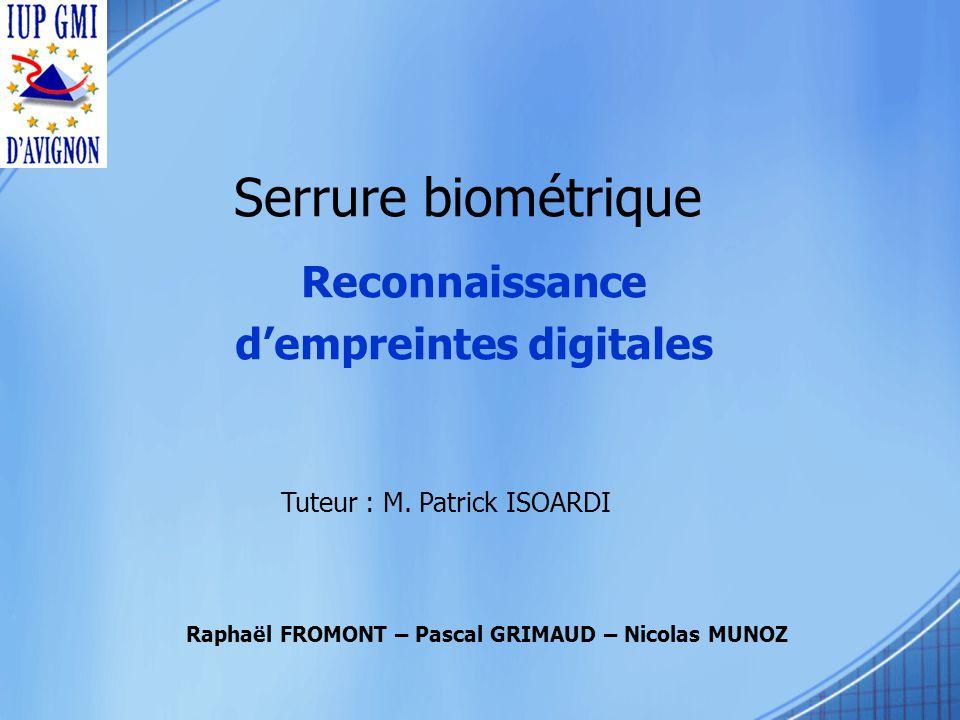 Serrure biométrique Reconnaissance dempreintes digitales Raphaël FROMONT – Pascal GRIMAUD – Nicolas MUNOZ Tuteur : M.