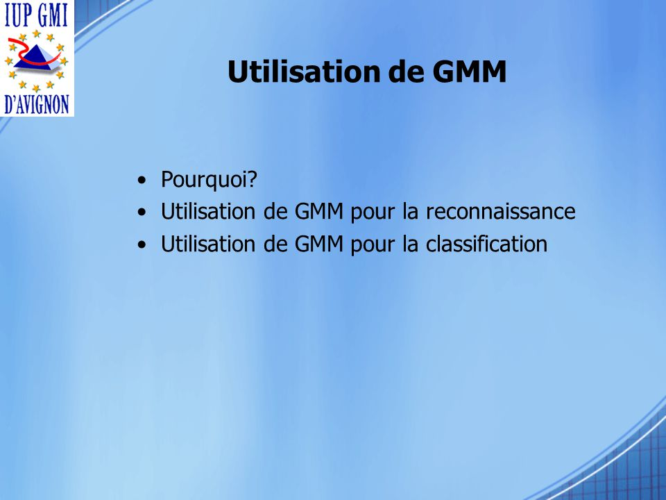 Utilisation de GMM Pourquoi.