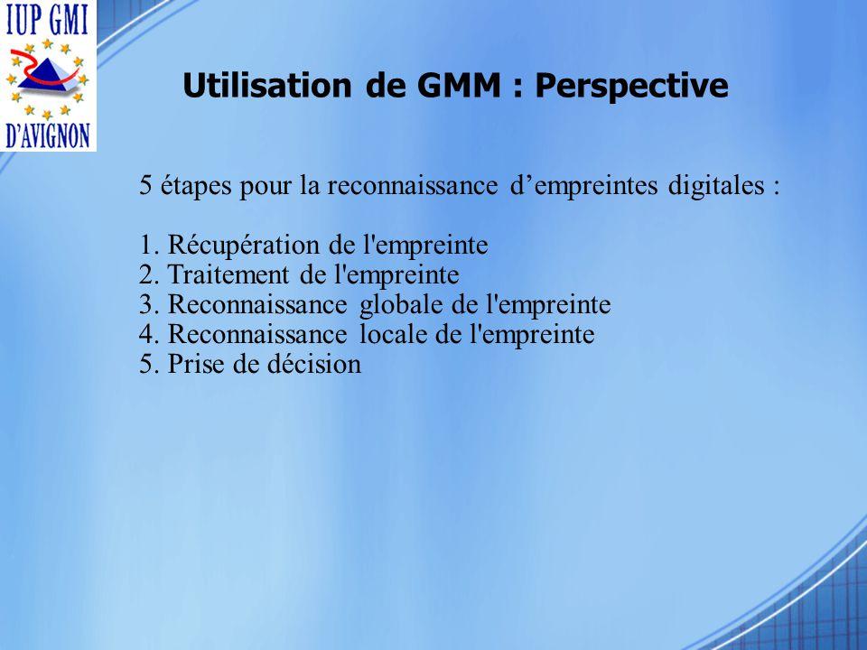 Utilisation de GMM : Perspective 5 étapes pour la reconnaissance dempreintes digitales : 1.