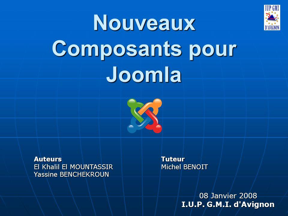 Nouveaux Composants pour Joomla Auteurs El Khalil El MOUNTASSIR Yassine BENCHEKROUN 08 Janvier 2008 I.U.P.