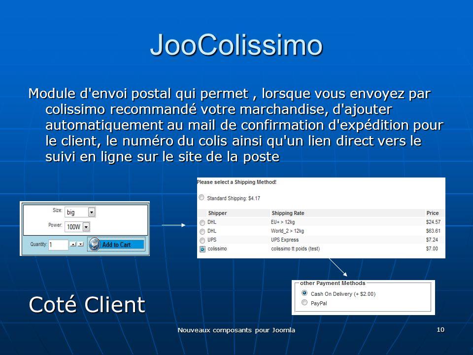 10 JooColissimo Module d envoi postal qui permet, lorsque vous envoyez par colissimo recommandé votre marchandise, d ajouter automatiquement au mail de confirmation d expédition pour le client, le numéro du colis ainsi qu un lien direct vers le suivi en ligne sur le site de la poste Coté Client