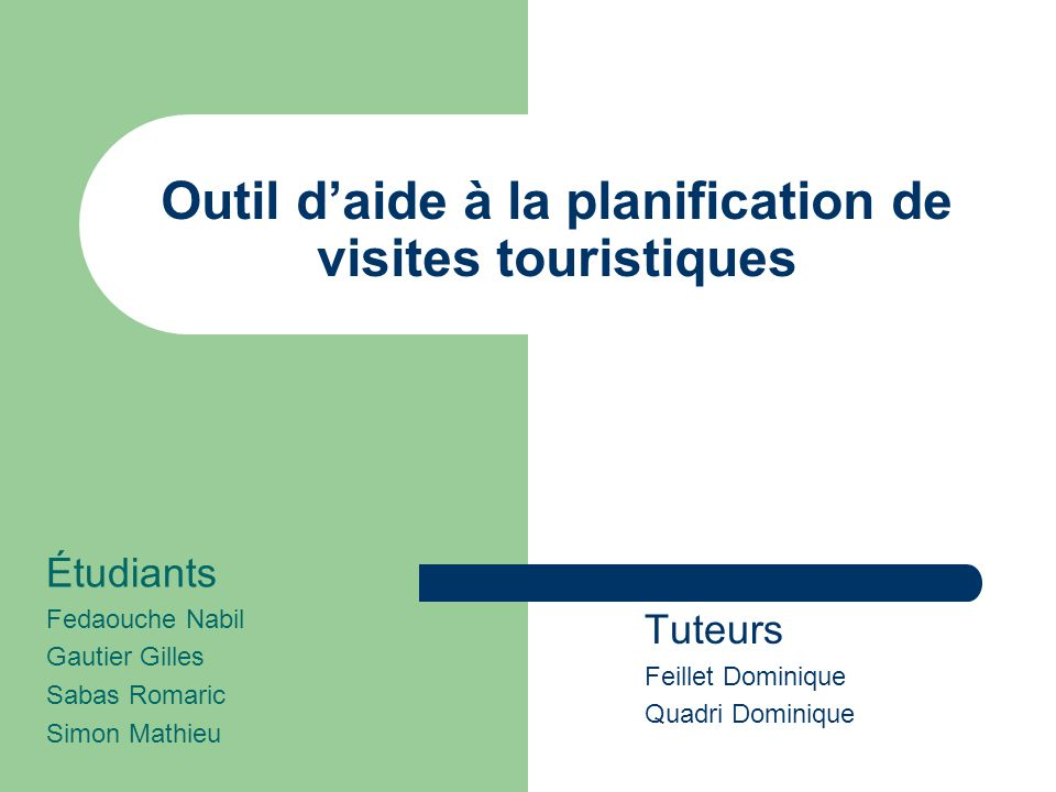 Outil daide à la planification de visites touristiques Étudiants Fedaouche Nabil Gautier Gilles Sabas Romaric Simon Mathieu Tuteurs Feillet Dominique
