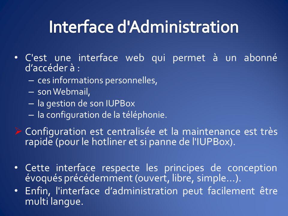 C'est une interface web qui permet à un abonné daccéder à : – ces informations personnelles, – son Webmail, – la gestion de son IUPBox – la configurat