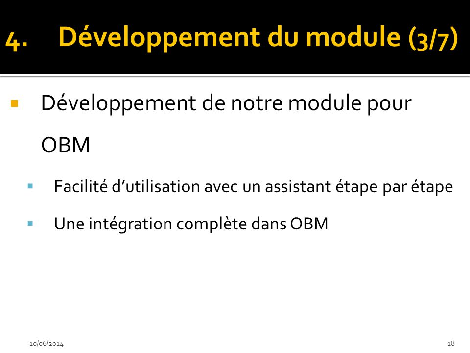 Développement de notre module pour OBM Facilité dutilisation avec un assistant étape par étape Une intégration complète dans OBM 10/06/201418 4.Dévelo