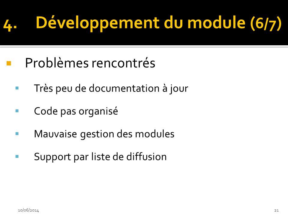Problèmes rencontrés Très peu de documentation à jour Code pas organisé Mauvaise gestion des modules Support par liste de diffusion 10/06/201421 4.Dév