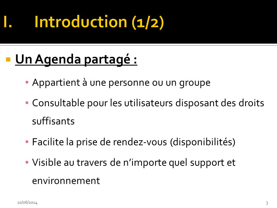 Un Agenda partagé : Appartient à une personne ou un groupe Consultable pour les utilisateurs disposant des droits suffisants Facilite la prise de rend